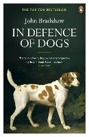 In Defence of Dogs: Why Dogs Need Our...