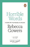 Horrible Words: A Guide to the Misuse...