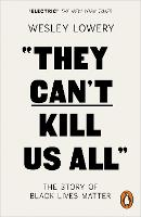They Can't Kill Us All: The Story of...