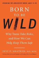 Born to Be Wild: Why Teens and Tweens...