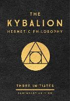 The Kybalion: Centenary Edition:...