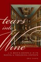 Tears into Wine: J. S. Bach's Cantata...
