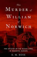 The Murder of William of Norwich: The...