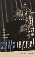 Spirits Rejoice!: Jazz and American...
