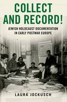 Collect and Record!: Jewish Holocaust...