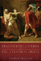 Demosthenes of Athens and the Fall of...