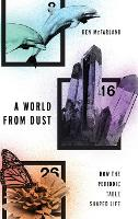 A World from Dust: How the Periodic...
