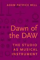 Dawn of the DAW: The Studio as ...