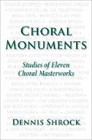 Choral Monuments: Studies of Eleven...