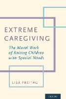 Extreme Caregiving: The Moral Work of...