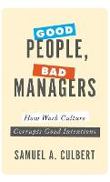 Good People, Bad Managers: How Work...