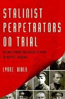 Stalinist Perpetrators on Trial:...