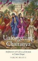 Unforgetting Chaitanya: Vaishnavism...