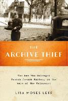 The Archive Thief: The Man Who...