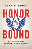 Honor Bound: How a Cultural Ideal Has...