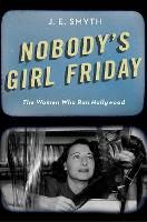 Nobody's Girl Friday: The Women Who...
