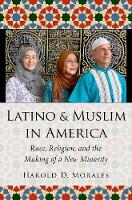 Latino and Muslim in America: Race,...