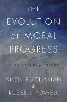 The Evolution of Moral Progress: A...