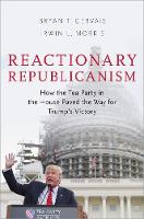 Reactionary Republicanism: How the ...