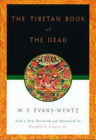The Tibetan Book of the Dead: Or the...