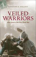 Veiled Warriors: Allied Nurses of the...
