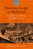 Amazons, Savages, and Machiavels: Travel and Colonial Writing in English, 1550-1630: An Anthology