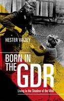 Born in the GDR: Living in the Shadow...