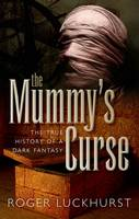 The Mummy's Curse: The True History ...
