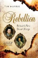 Rebellion: Britain's First Stuart...