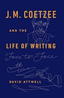 J.M. Coetzee & the Life of Writing:...