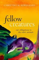 Fellow Creatures: Our Obligations to...