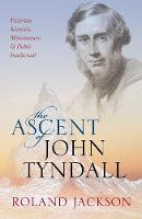 The Ascent of John Tyndall: Victorian...