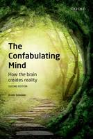 The Confabulating Mind: How the Brain...