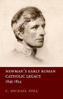 Newman's Early Roman Catholic Legacy,...
