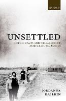 Unsettled: Refugee Camps and the...