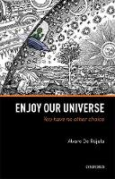 Enjoy Our Universe: You Have No Other...