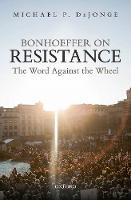 Bonhoeffer on Resistance: The Word...