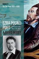 Ezra Pound: Poet: Volume II: The Epic...