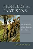 Pioneers and Partisans: An Oral...