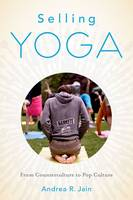 Selling Yoga: From Counterculture to...