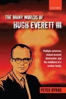 The Many Worlds of Hugh Everett III:...