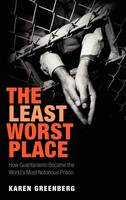The Least Worst Place: How Guantanamo...