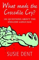 What Made the Crocodile Cry?: 101...