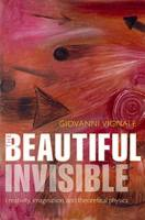 The Beautiful Invisible: Creativity,...