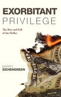 Exorbitant Privilege: The Rise and...