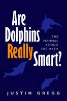 Are Dolphins Really Smart?: The ...