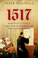 1517: Martin Luther and the Invention...