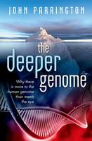 The Deeper Genome: Why There is More...