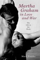 Martha Graham in Love and War: The...