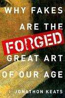 Forged: Why Fakes are the Great Art ...